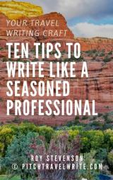 travel writing craft success - ten ways to write like a seasoned professional
