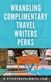 wrangling travel writers perks isn't easy but here's how to do it in a few simple steps