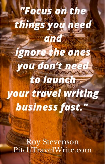 to launch your travel writing business quickly do only what you need to do and ignore the rest