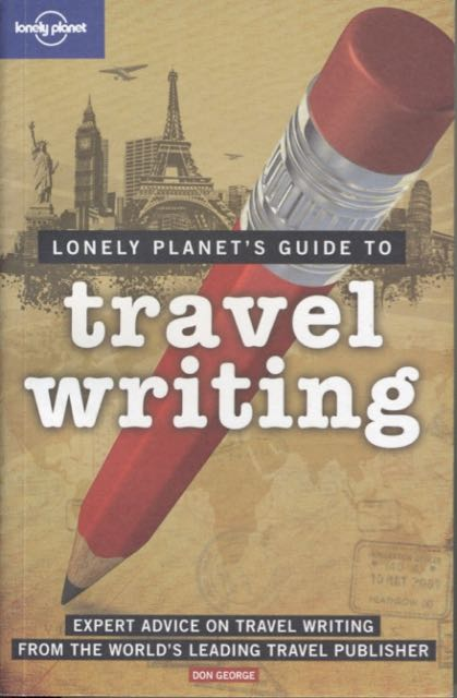 Top 4 travel writing books for pitching selling and marketing advice 3 lonely planets guide to travel writing by don george lonely planet publishers 2009 fandeluxe Image collections