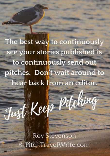 just keep pitching to always have writing assignments