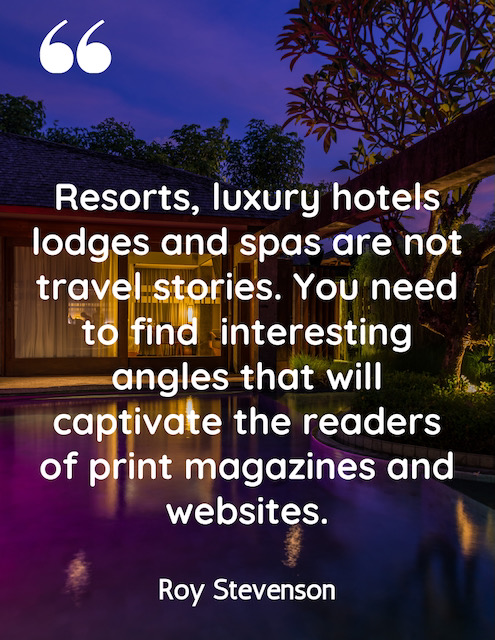 writing about resorts, luxury hotels, lodges and spas means finding unique angles so your can sell your story