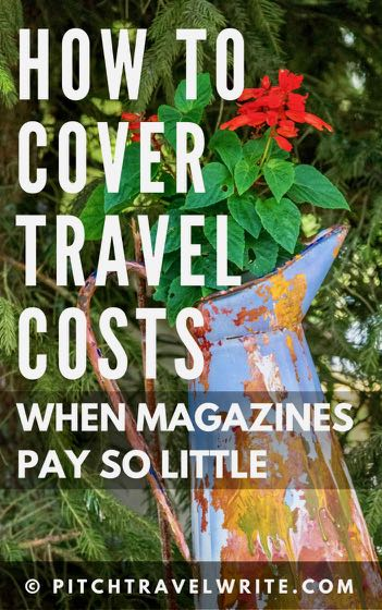 here's how to cover your travel costs when magazines pay travel writers so little