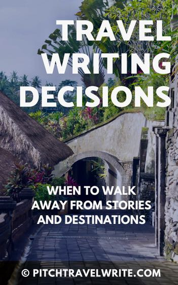 travel writing decisions and when to know when to walk away from stories and destinations