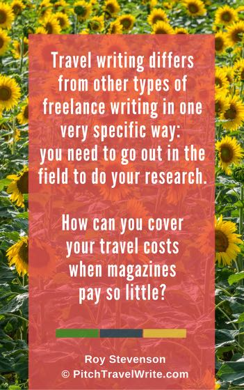 travel writers need to find ways to cover their travel costs because magazines pay so little