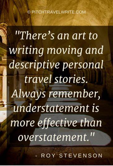 understatement is better than overstatement in travel stories